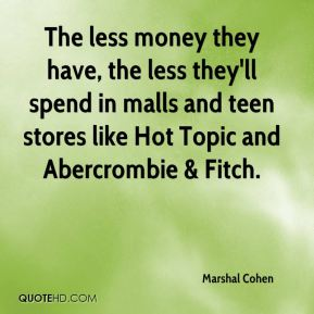 The less money they have, the less they'll spend in malls and teen stores like Hot Topic and Abercrombie & Fitch.