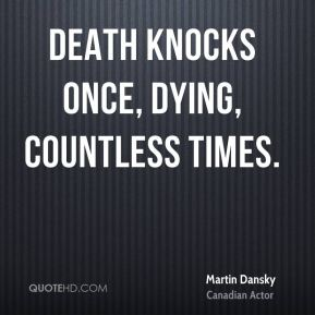 Martin Dansky  - Death knocks once, dying, countless times.