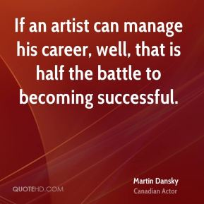 Martin Dansky  - If an artist can manage his career, well, that is half the battle to becoming successful.
