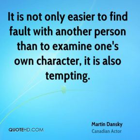 It is not only easier to find fault with another person than to examine one's own character, it is also tempting.