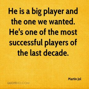 Martin Jol  - He is a big player and the one we wanted. He's one of the most successful players of the last decade.