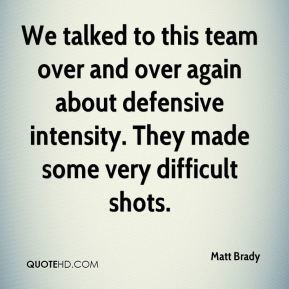 We talked to this team over and over again about defensive intensity. They made some very difficult shots.
