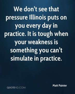 Matt Painter  - We don't see that pressure Illinois puts on you every day in practice. It is tough when your weakness is something you can't simulate in practice.
