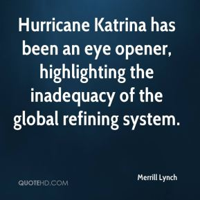 Merrill Lynch  - Hurricane Katrina has been an eye opener, highlighting the inadequacy of the global refining system.