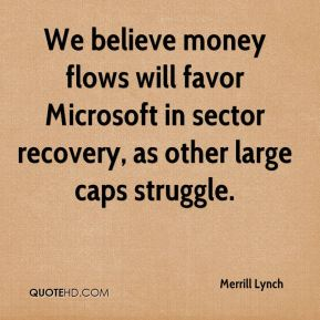 Merrill Lynch  - We believe money flows will favor Microsoft in sector recovery, as other large caps struggle.