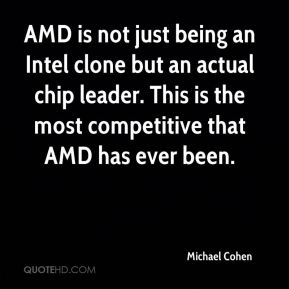 AMD is not just being an Intel clone but an actual chip leader. This is the most competitive that AMD has ever been.