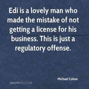 Edi is a lovely man who made the mistake of not getting a license for his business. This is just a regulatory offense.