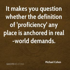 Michael Cohen  - It makes you question whether the definition of 'proficiency' any place is anchored in real-world demands.