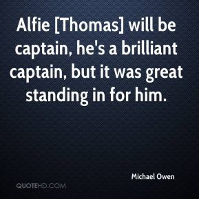Alfie [Thomas] will be captain, he's a brilliant captain, but it was great standing in for him.