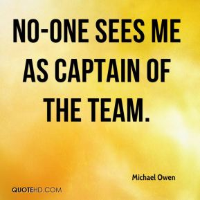 No-one sees me as captain of the team.