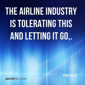 The airline industry is tolerating this and letting it go.