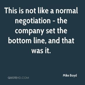 This is not like a normal negotiation - the company set the bottom line, and that was it.