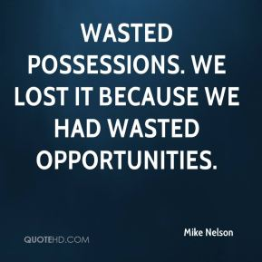 Wasted possessions. We lost it because we had wasted opportunities.
