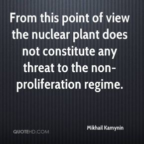 From this point of view the nuclear plant does not constitute any threat to the non-proliferation regime.