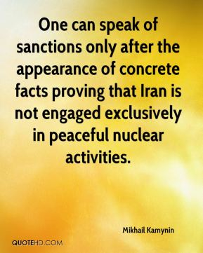 One can speak of sanctions only after the appearance of concrete facts proving that Iran is not engaged exclusively in peaceful nuclear activities.