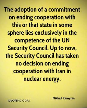 The adoption of a commitment on ending cooperation with this or that state in some sphere lies exclusively in the competence of the UN Security Council. Up to now, the Security Council has taken no decision on ending cooperation with Iran in nuclear energy.