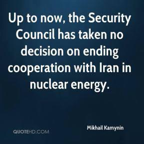 Up to now, the Security Council has taken no decision on ending cooperation with Iran in nuclear energy.