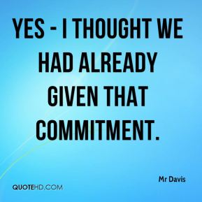 Yes - I thought we had already given that commitment.