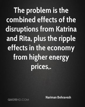 Nariman Behravesh  - The problem is the combined effects of the disruptions from Katrina and Rita, plus the ripple effects in the economy from higher energy prices.