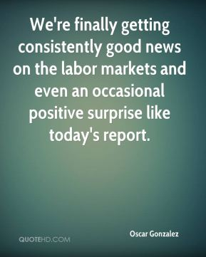 We're finally getting consistently good news on the labor markets and even an occasional positive surprise like today's report.