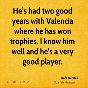 He's had two good years with Valencia where he has won trophies. I know him well and he's a very good player.