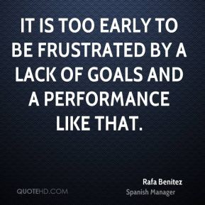 It is too early to be frustrated by a lack of goals and a performance like that.