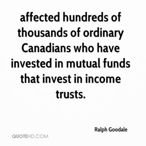 Ralph Goodale  - affected hundreds of thousands of ordinary Canadians who have invested in mutual funds that invest in income trusts.