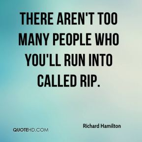 There aren't too many people who you'll run into called Rip.