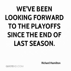 We've been looking forward to the playoffs since the end of last season.