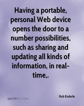 Rob Enderle  - Having a portable, personal Web device opens the door to a number possibilities, such as sharing and updating all kinds of information, in real-time.