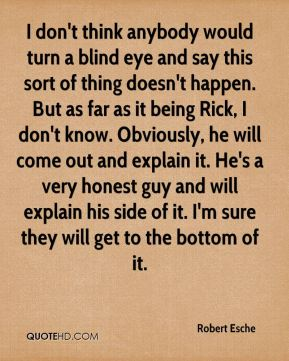 robert esche quote i dont think anybody would turn a blind eye and say turning a blind eye quotes