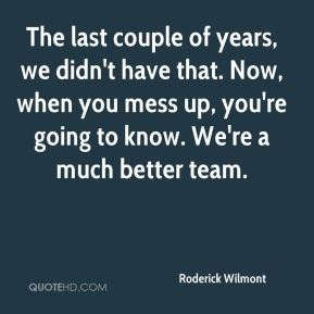 The last couple of years, we didn't have that. Now, when you mess up, you're going to know. We're a much better team.