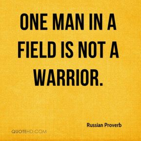 One man in a field is not a warrior.
