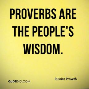 Proverbs are the people's wisdom.