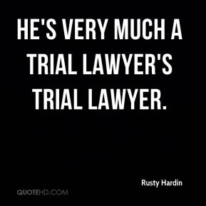 He's very much a trial lawyer's trial lawyer.