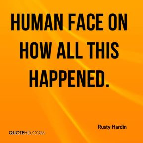 human face on how all this happened.