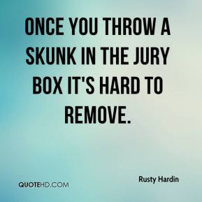 Once you throw a skunk in the jury box it's hard to remove.