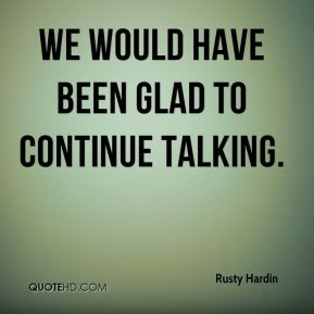 We would have been glad to continue talking.