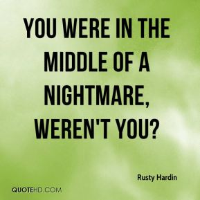You were in the middle of a nightmare, weren't you?