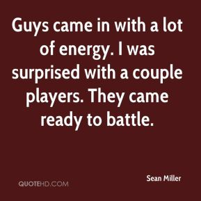 Sean Miller  - Guys came in with a lot of energy. I was surprised with a couple players. They came ready to battle.