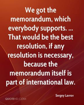 We got the memorandum, which everybody supports. ... That would be the best resolution, if any resolution is necessary, because the memorandum itself is part of international law.