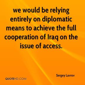 we would be relying entirely on diplomatic means to achieve the full cooperation of Iraq on the issue of access.