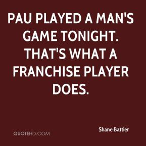 Shane Battier  - Pau played a man's game tonight. That's what a franchise player does.