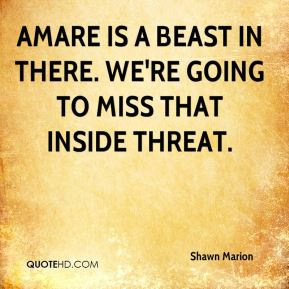 Amare is a beast in there. We're going to miss that inside threat.