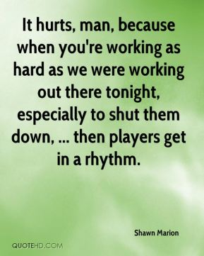 It hurts, man, because when you're working as hard as we were working out there tonight, especially to shut them down, ... then players get in a rhythm.