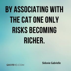 By associating with the cat one only risks becoming richer.