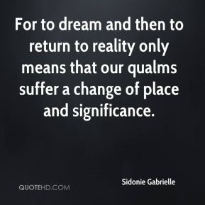 For to dream and then to return to reality only means that our qualms suffer a change of place and significance.