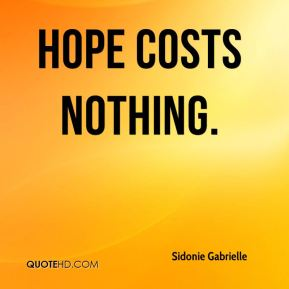 Hope costs nothing.