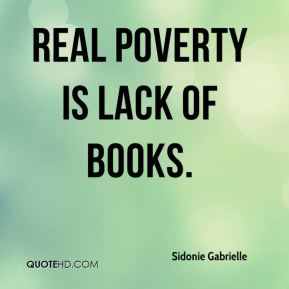 Real poverty is lack of books.