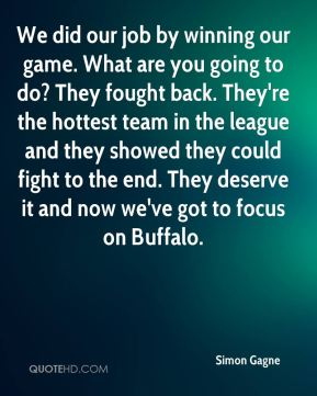 Simon Gagne  - We did our job by winning our game. What are you going to do? They fought back. They're the hottest team in the league and they showed they could fight to the end. They deserve it and now we've got to focus on Buffalo.
